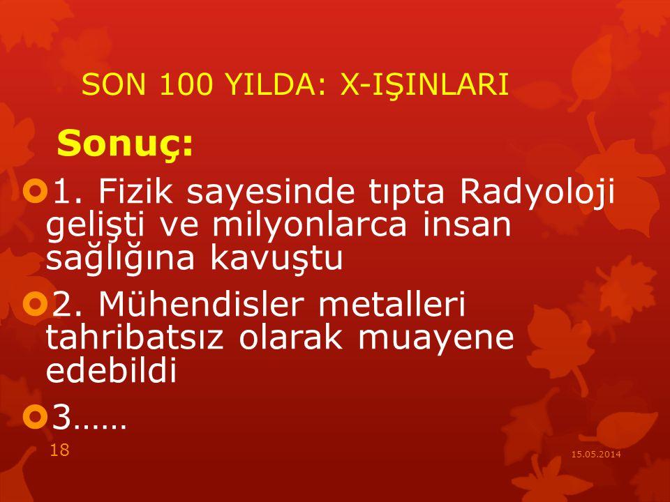 SON 100 YILDA: X-IŞINLARI Sonuç:  1.