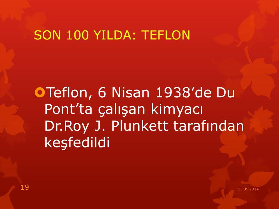 SON 100 YILDA: TEFLON  Teflon, 6 Nisan 1938'de Du Pont'ta çalışan kimyacı Dr.Roy J.