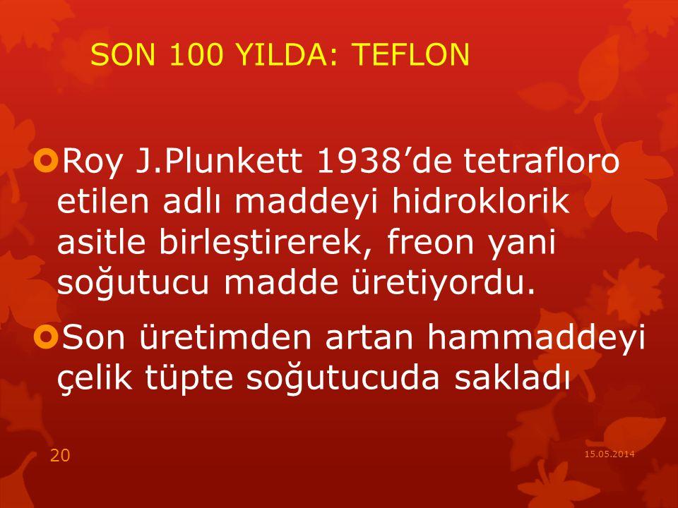 SON 100 YILDA: TEFLON  Roy J.Plunkett 1938'de tetrafloro etilen adlı maddeyi hidroklorik asitle birleştirerek, freon yani soğutucu madde üretiyordu.