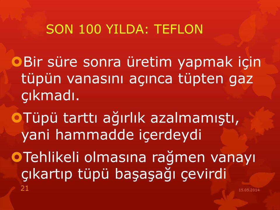 SON 100 YILDA: TEFLON  Bir süre sonra üretim yapmak için tüpün vanasını açınca tüpten gaz çıkmadı.