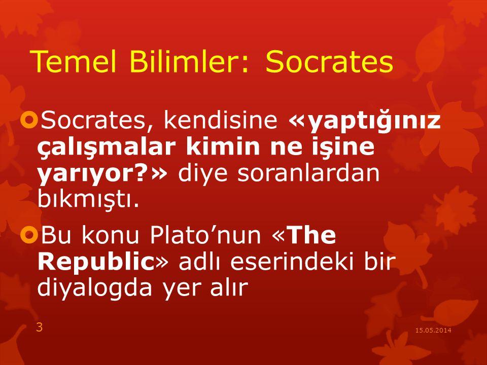 Temel Bilimler: Socrates  Socrates: «Astronomi konusu çalışmalarımız arasında olsun mu?»  Glaucon: «Evet, astronomi sayesinde mevsimleri ayları ve yılları öğrenmek ordu için olduğu kadar çiftçiler için de yararlıdır, astronomi yön bulmaya da yarar» 15.05.2014 4