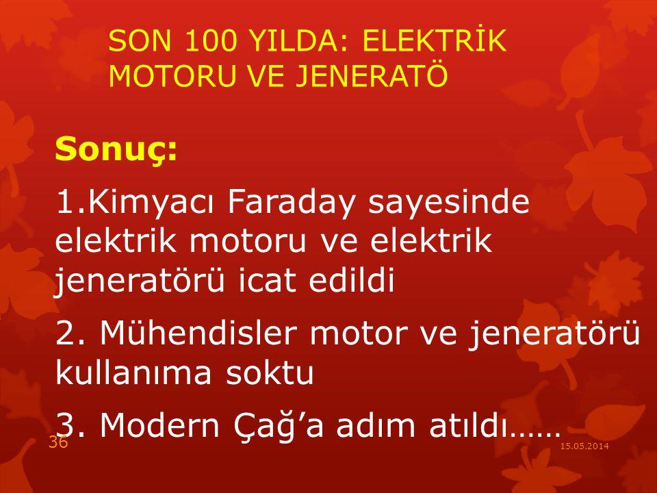 SON 100 YILDA: ELEKTRİK MOTORU VE JENERATÖ Sonuç: 1.Kimyacı Faraday sayesinde elektrik motoru ve elektrik jeneratörü icat edildi 2.