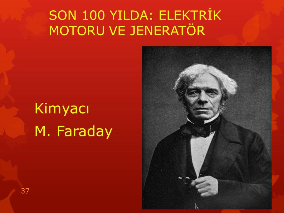 SON 100 YILDA: ELEKTRİK MOTORU VE JENERATÖR Kimyacı M. Faraday 15.05.2014 37