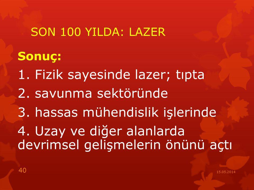 SON 100 YILDA: LAZER Sonuç: 1.Fizik sayesinde lazer; tıpta 2.