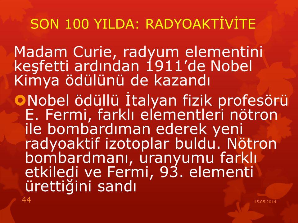 SON 100 YILDA: RADYOAKTİVİTE Madam Curie, radyum elementini keşfetti ardından 1911'de Nobel Kimya ödülünü de kazandı  Nobel ödüllü İtalyan fizik profesörü E.