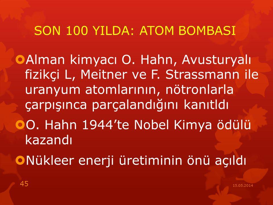 SON 100 YILDA: ATOM BOMBASI  Alman kimyacı O.Hahn, Avusturyalı fizikçi L, Meitner ve F.
