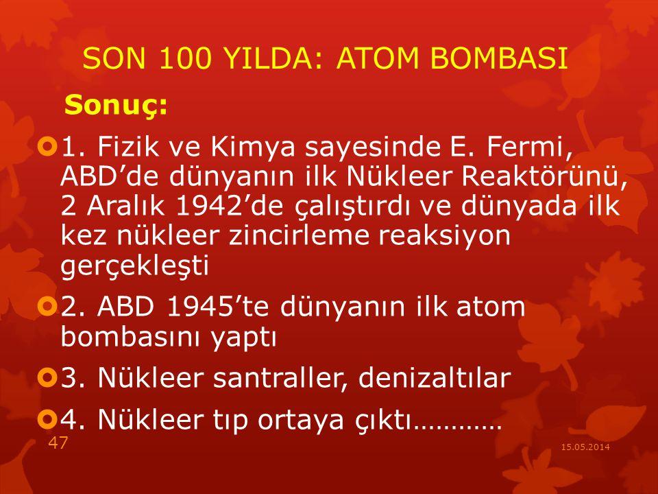 SON 100 YILDA: ATOM BOMBASI Sonuç:  1.Fizik ve Kimya sayesinde E.