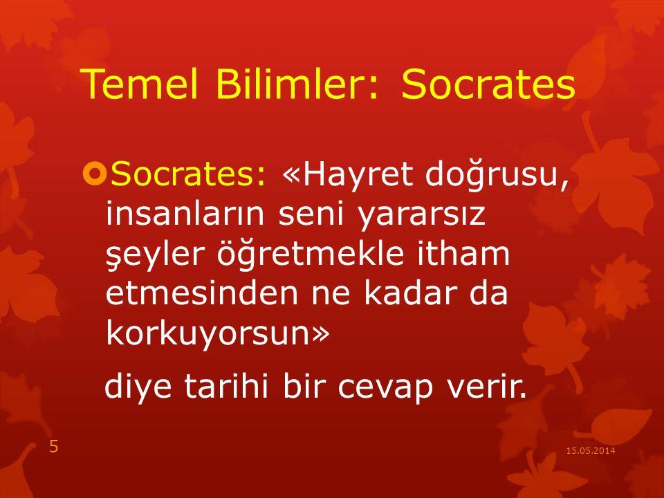 Temel Bilimler: Socrates  Socrates: «Hayret doğrusu, insanların seni yararsız şeyler öğretmekle itham etmesinden ne kadar da korkuyorsun» diye tarihi bir cevap verir.