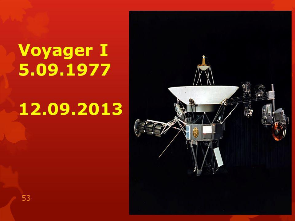 Voyager I 5.09.1977 12.09.2013 15.05.2014 53