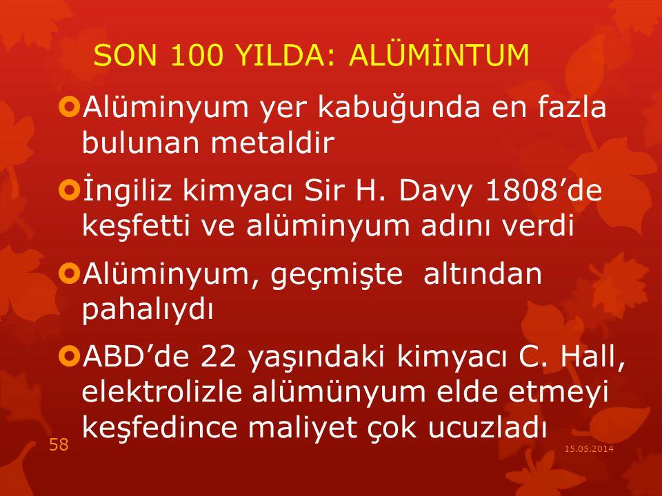 SON 100 YILDA: ALÜMİNTUM  Alüminyum yer kabuğunda en fazla bulunan metaldir  İngiliz kimyacı Sir H.