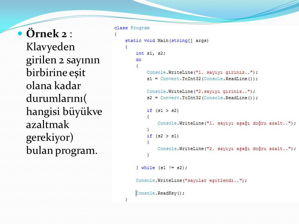  Örnek 2 : Klavyeden girilen 2 sayının birbirine eşit olana kadar durumlarını( hangisi büyükve azaltmak gerekiyor) bulan program.