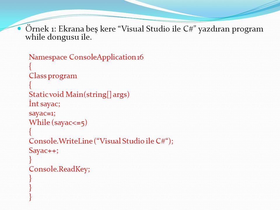 """ Örnek 1: Ekrana beş kere """"Visual Studio ile C#"""