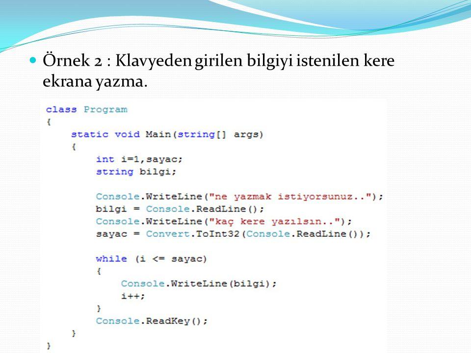  Örnek 2 : Klavyeden girilen bilgiyi istenilen kere ekrana yazma.