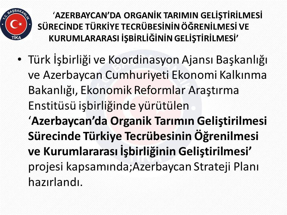 'AZERBAYCAN'DA ORGANİK TARIMIN GELİŞTİRİLMESİ SÜRECİNDE TÜRKİYE TECRÜBESİNİN ÖĞRENİLMESİ VE KURUMLARARASI İŞBİRLİĞİNİN GELİŞTİRİLMESİ' • Türk İşbirliğ