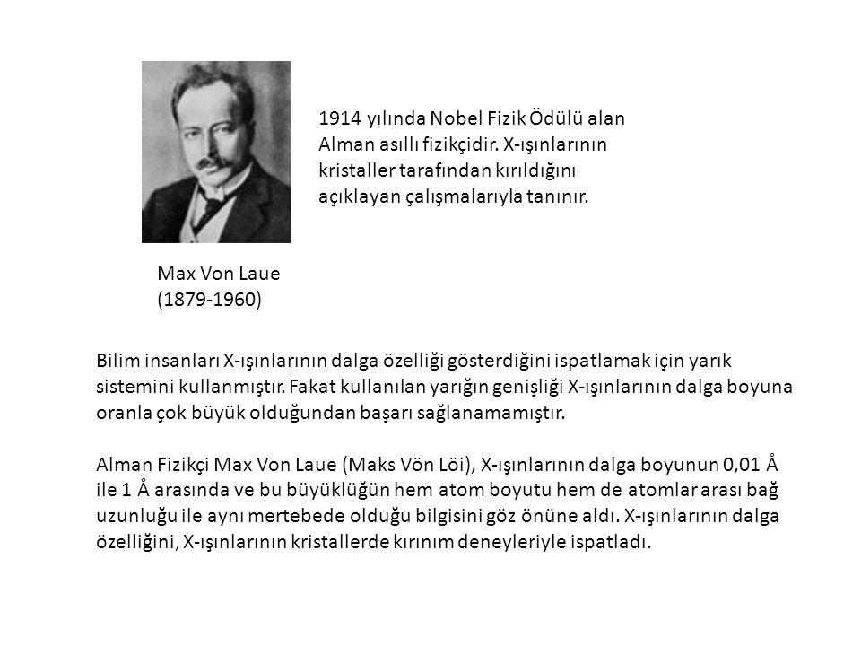 Max Von Laue (1879-1960) Bilim insanları X-ışınlarının dalga özelliği gösterdiğini ispatlamak için yarık sistemini kullanmıştır. Fakat kullanılan yarı