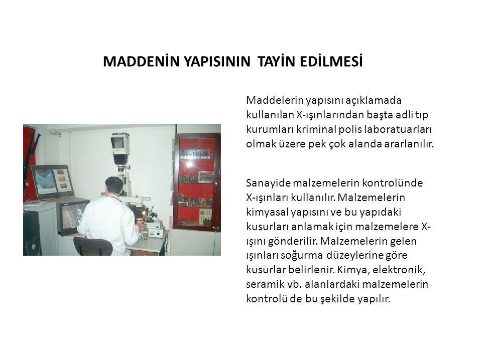 MADDENİN YAPISININ TAYİN EDİLMESİ Maddelerin yapısını açıklamada kullanılan X-ışınlarından başta adli tıp kurumları kriminal polis laboratuarları olma