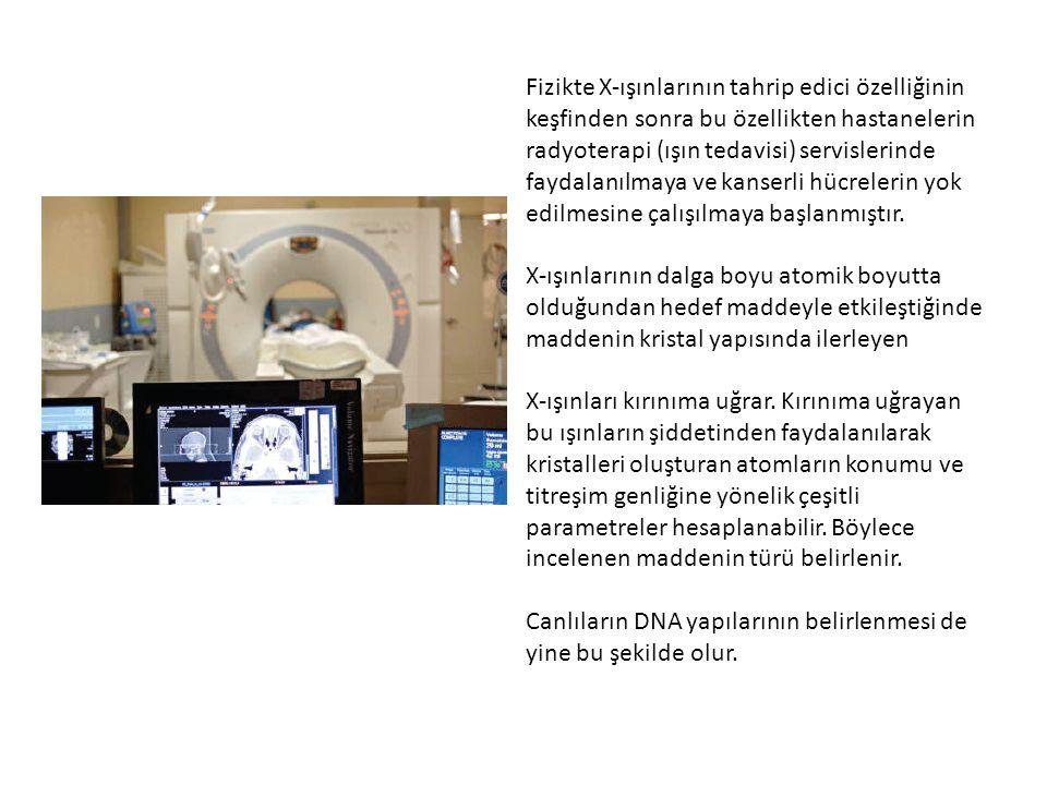 Fizikte X-ışınlarının tahrip edici özelliğinin keşfinden sonra bu özellikten hastanelerin radyoterapi (ışın tedavisi) servislerinde faydalanılmaya ve