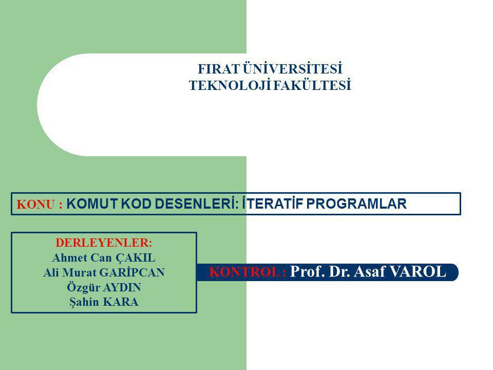 FIRAT ÜNİVERSİTESİ TEKNOLOJİ FAKÜLTESİ DERLEYENLER: Ahmet Can ÇAKIL Ali Murat GARİPCAN Özgür AYDIN Şahin KARA KONTROL : Prof. Dr. Asaf VAROL KONU : KO