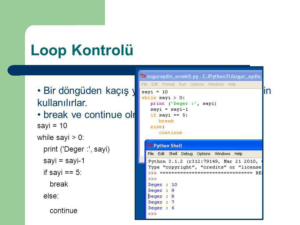 Loop Kontrolü • Bir döngüden kaçış yapmak veya devam etmek için kullanılırlar. • break ve continue olmak üzere iki adettir. sayi = 10 while sayi > 0: