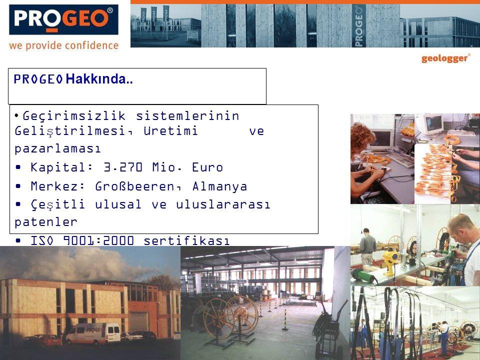 PROGEO Hakkında.. • Geçirimsizlik sistemlerinin Geliştirilmesi, üretimi ve pazarlaması • Kapital: 3.270 Mio. Euro • Merkez: Großbeeren, Almanya • Çeşi