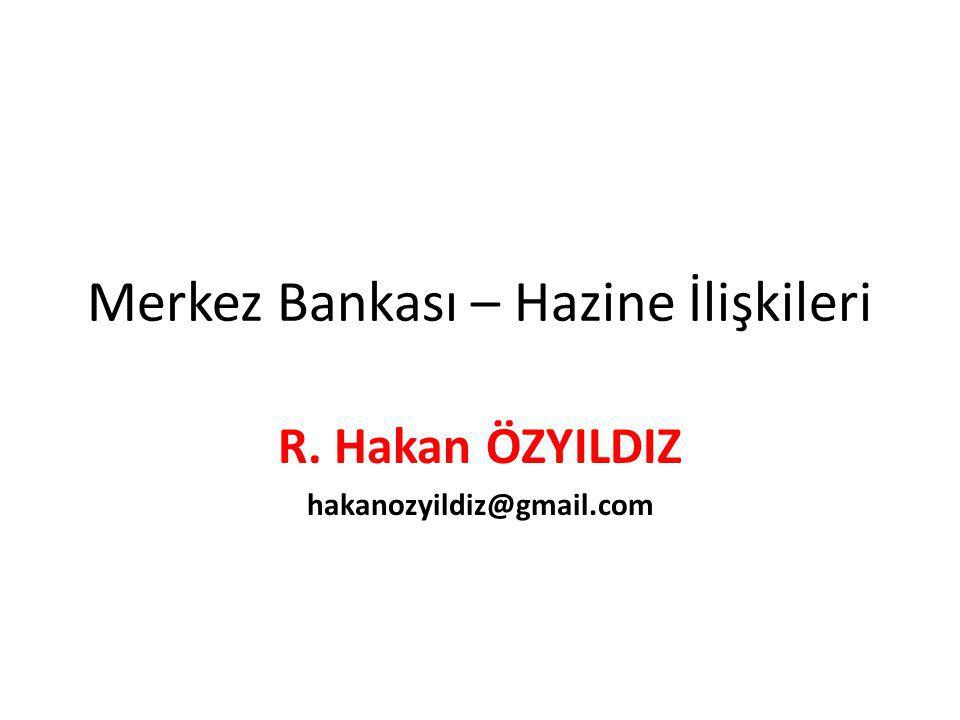 Merkez Bankası – Hazine İlişkileri R. Hakan ÖZYILDIZ hakanozyildiz@gmail.com