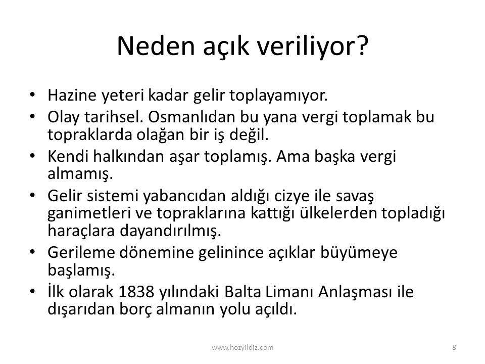 Neden açık veriliyor? • Hazine yeteri kadar gelir toplayamıyor. • Olay tarihsel. Osmanlıdan bu yana vergi toplamak bu topraklarda olağan bir iş değil.