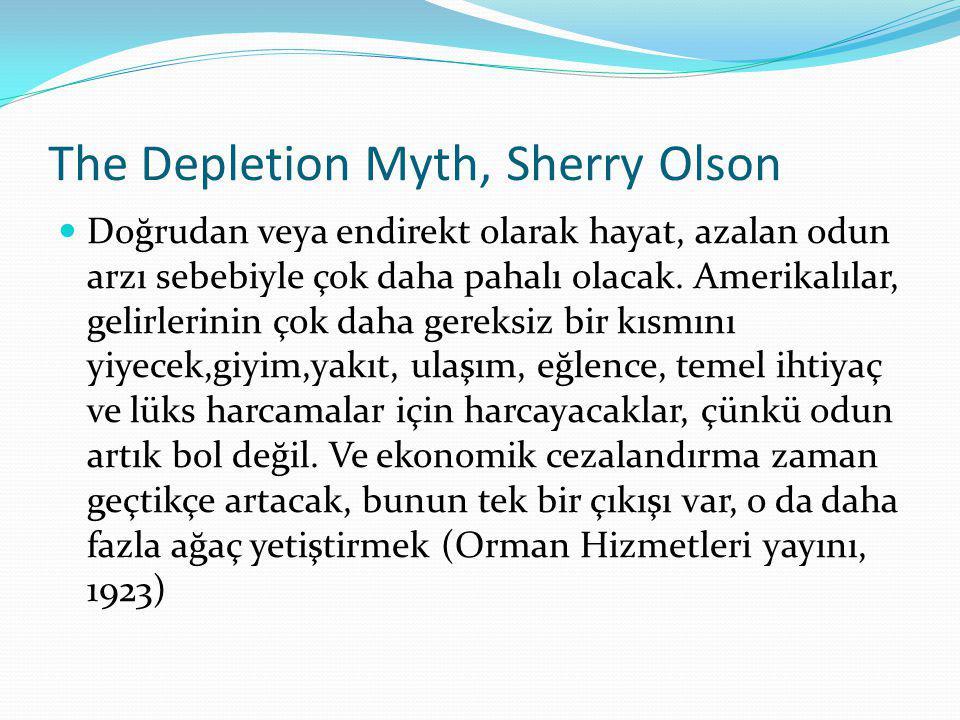 The Depletion Myth, Sherry Olson  Doğrudan veya endirekt olarak hayat, azalan odun arzı sebebiyle çok daha pahalı olacak. Amerikalılar, gelirlerinin