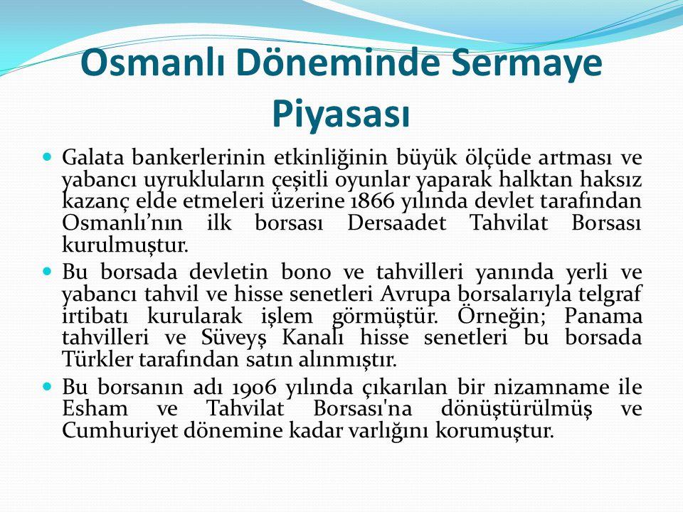 Osmanlı Döneminde Sermaye Piyasası  Galata bankerlerinin etkinliğinin büyük ölçüde artması ve yabancı uyrukluların çeşitli oyunlar yaparak halktan ha