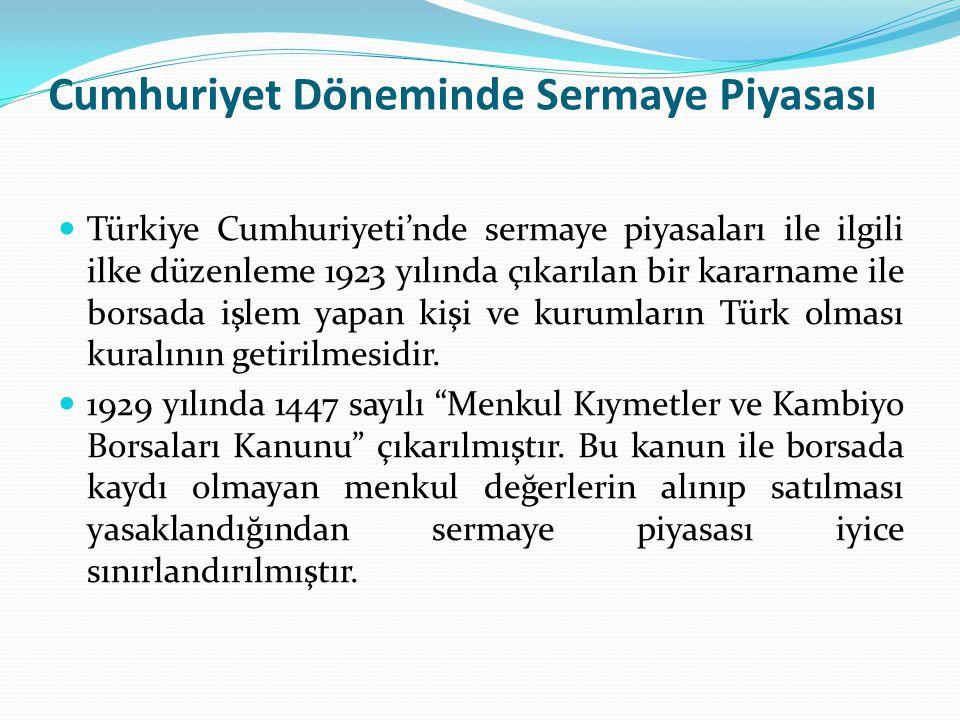 Cumhuriyet Döneminde Sermaye Piyasası  Türkiye Cumhuriyeti'nde sermaye piyasaları ile ilgili ilke düzenleme 1923 yılında çıkarılan bir kararname ile