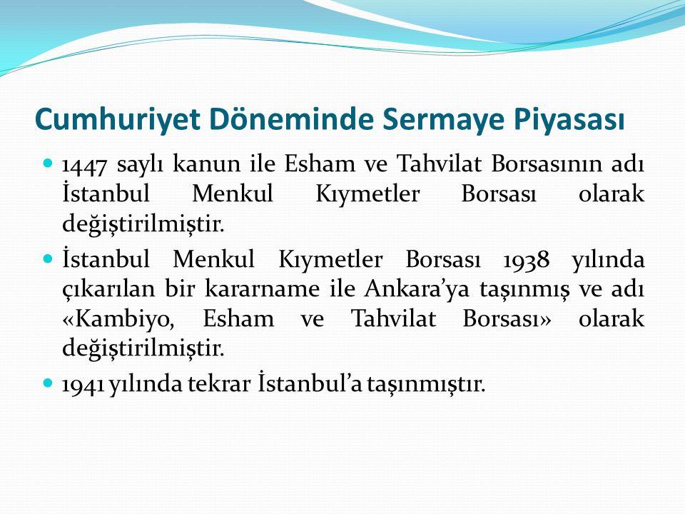 Cumhuriyet Döneminde Sermaye Piyasası  1447 saylı kanun ile Esham ve Tahvilat Borsasının adı İstanbul Menkul Kıymetler Borsası olarak değiştirilmişti