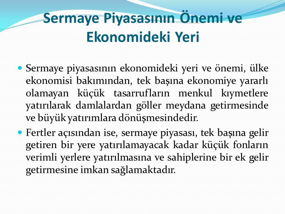 Sermaye Piyasasının Önemi ve Ekonomideki Yeri  Sermaye piyasasının ekonomideki yeri ve önemi, ülke ekonomisi bakımından, tek başına ekonomiye yararlı
