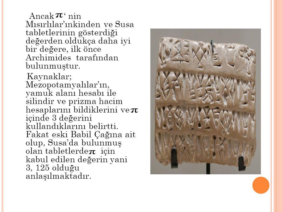 Ancak ' nin Mısırlılar'ınkinden ve Susa tabletlerinin gösterdiği değerden oldukça daha iyi bir değere, ilk önce Archimides tarafından bulunmuştur. Kay