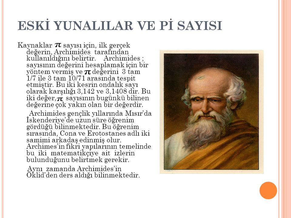 ESKİ YUNALILAR VE Pİ SAYISI Kaynaklar sayısı için, ilk gerçek değerin, Archimides tarafından kullanıldığını belirtir. Archimides ; sayısının değerini