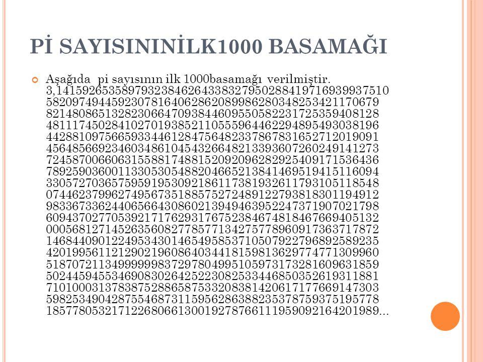 Pİ SAYISININİLK1000 BASAMAĞI Aşağıda pi sayısının ilk 1000basamağı verilmiştir. 3,14159265358979323846264338327950288419716939937510 58209749445923078