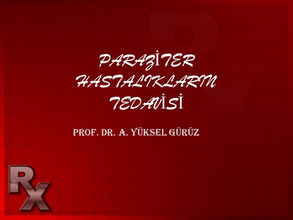 PARAZ İ TER HASTALIKLARIN TEDAV İ S İ Prof. Dr. A. Yüksel Gürüz