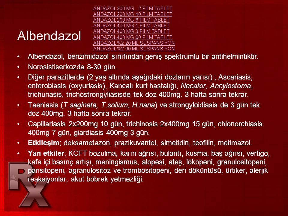 Albendazol •Albendazol, benzimidazol sınıfından geniş spektrumlu bir antihelmintiktir. •Norosistiserkozda 8-30 gün. •Diğer parazitlerde (2 yaş altında