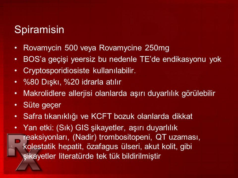 Spiramisin •Rovamycin 500 veya Rovamycine 250mg •BOS'a geçişi yeersiz bu nedenle TE'de endikasyonu yok •Cryptosporidiosiste kullanılabilir. •%80 Dışkı