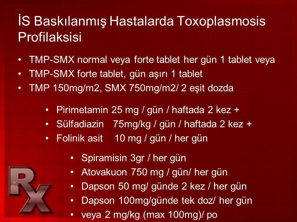 İS Baskılanmış Hastalarda Toxoplasmosis Profilaksisi •TMP-SMX normal veya forte tablet her gün 1 tablet veya •TMP-SMX forte tablet, gün aşırı 1 tablet