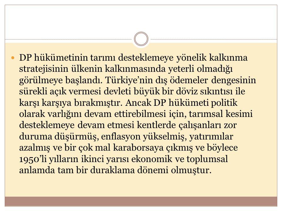  DP hükümetinin tarımı desteklemeye yönelik kalkınma stratejisinin ülkenin kalkınmasında yeterli olmadığı görülmeye başlandı. Türkiye'nin dış ödemele