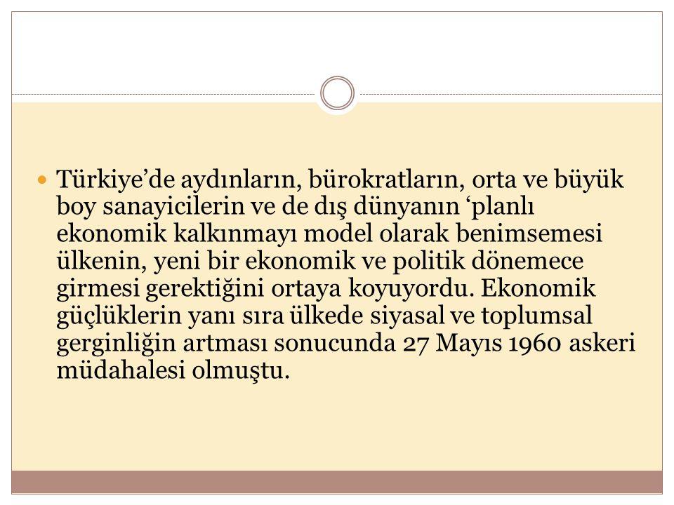  Türkiye'de aydınların, bürokratların, orta ve büyük boy sanayicilerin ve de dış dünyanın 'planlı ekonomik kalkınmayı model olarak benimsemesi ülkeni