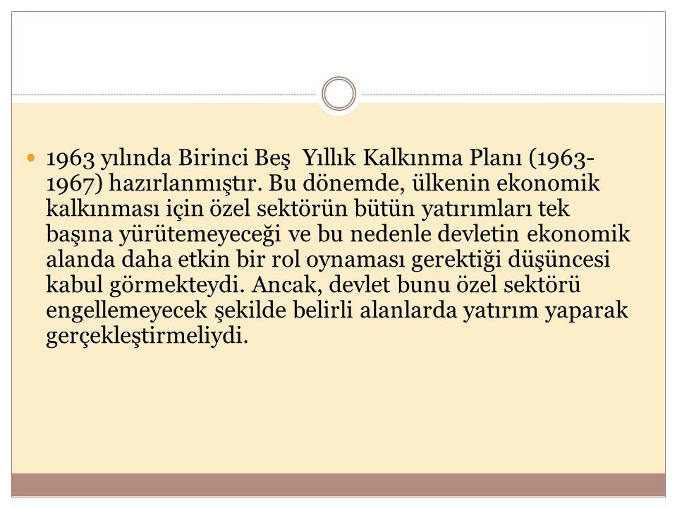  1963 yılında Birinci Beş Yıllık Kalkınma Planı (1963- 1967) hazırlanmıştır.