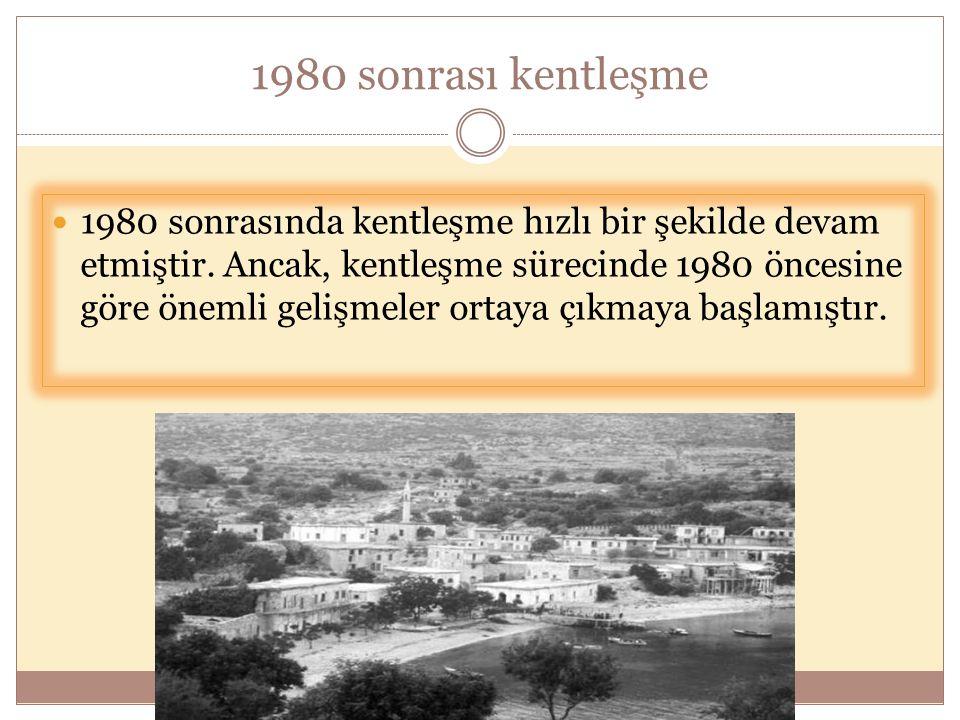 1980 sonrası kentleşme  1980 sonrasında kentleşme hızlı bir şekilde devam etmiştir. Ancak, kentleşme sürecinde 1980 öncesine göre önemli gelişmeler o