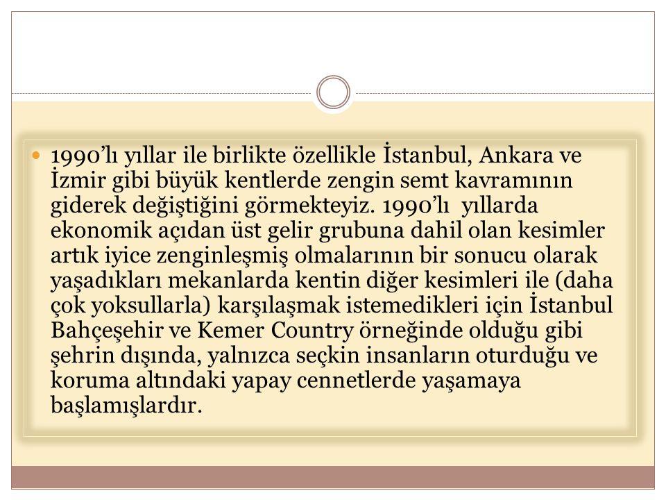  1990'lı yıllar ile birlikte özellikle İstanbul, Ankara ve İzmir gibi büyük kentlerde zengin semt kavramının giderek değiştiğini görmekteyiz. 1990'lı