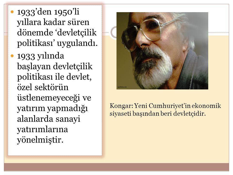  1933'den 1950'li yıllara kadar süren dönemde 'devletçilik politikası' uygulandı.