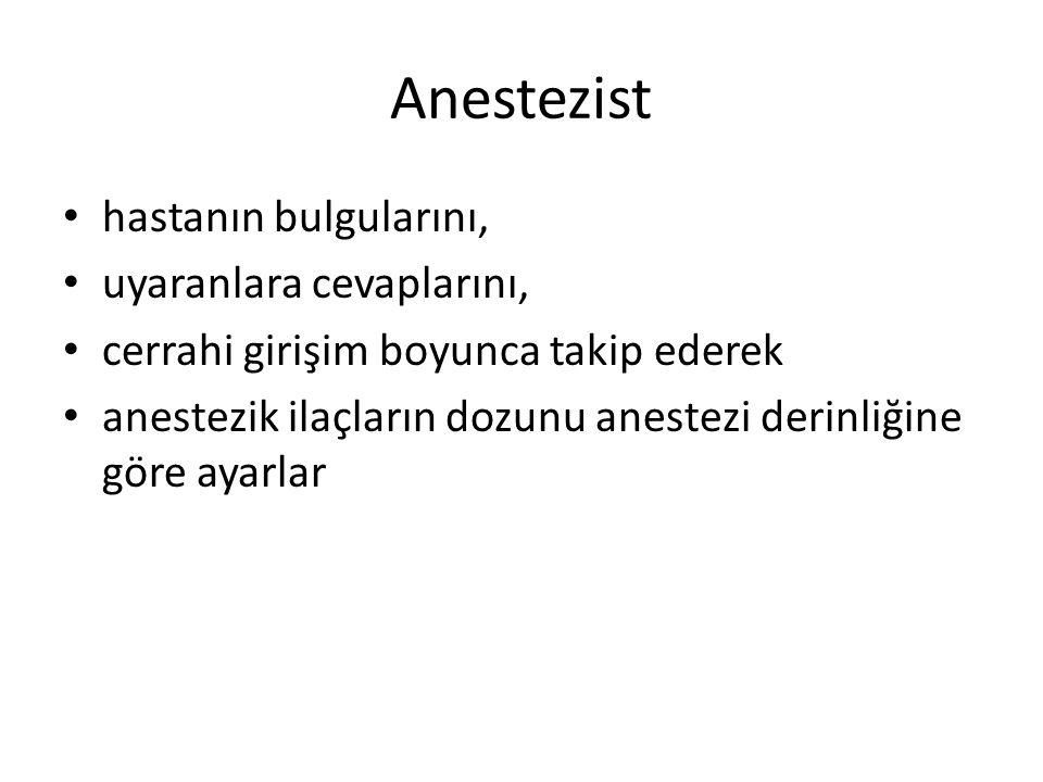 Anestezist • hastanın bulgularını, • uyaranlara cevaplarını, • cerrahi girişim boyunca takip ederek • anestezik ilaçların dozunu anestezi derinliğine göre ayarlar