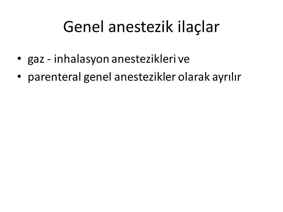 Genel anestezik ilaçlar • gaz - inhalasyon anestezikleri ve • parenteral genel anestezikler olarak ayrılır