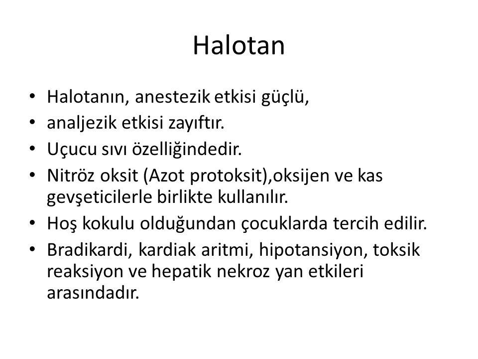 Halotan • Halotanın, anestezik etkisi güçlü, • analjezik etkisi zayıftır.
