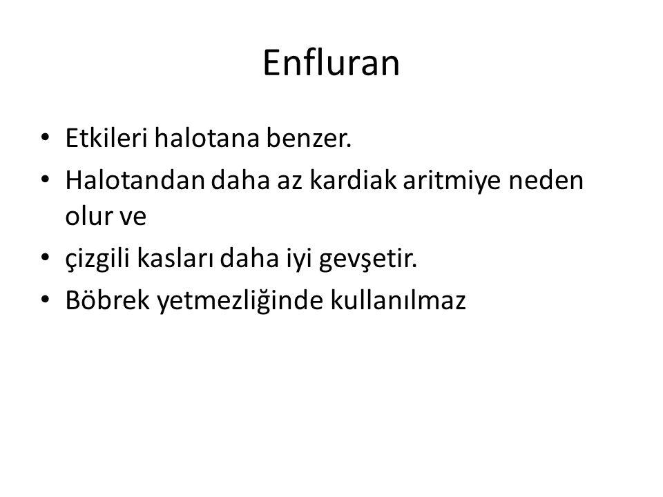 Enfluran • Etkileri halotana benzer.