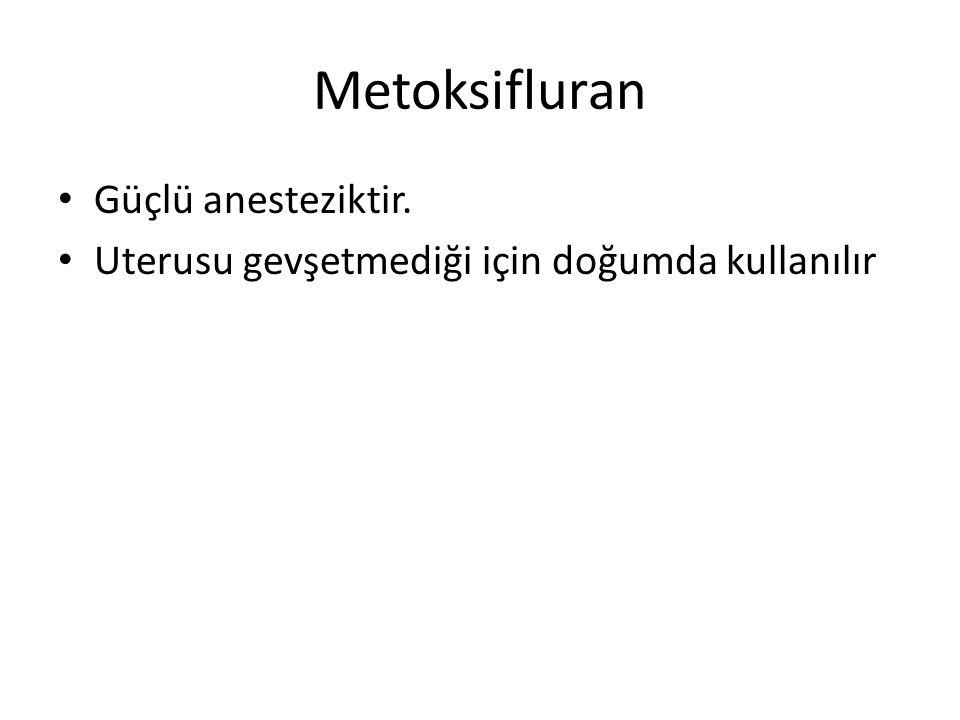 Metoksifluran • Güçlü anesteziktir. • Uterusu gevşetmediği için doğumda kullanılır