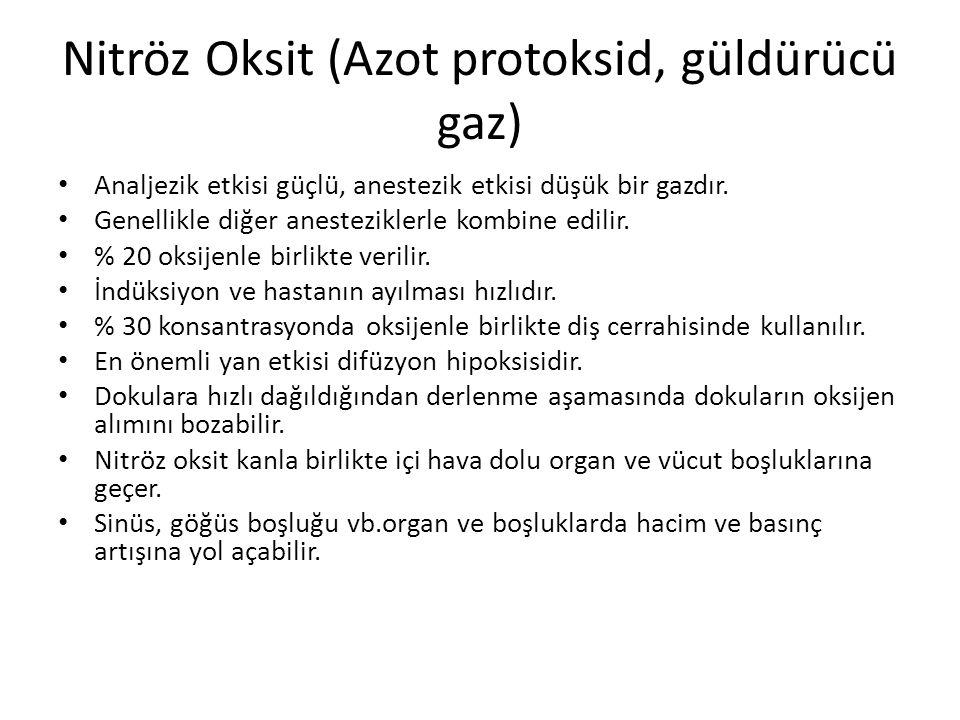 Nitröz Oksit (Azot protoksid, güldürücü gaz) • Analjezik etkisi güçlü, anestezik etkisi düşük bir gazdır.